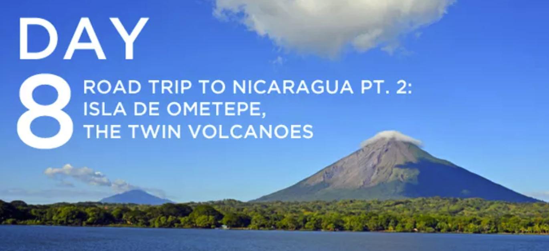 Day 8: Road Trip to Nicaragua Pt. 2 Isla de Ometepe, The Twin Volcanoes