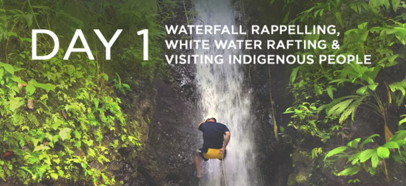 Day 1: Waterfall Rappelling, White Water Rafting & Visiting Indigenous People